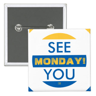 SEE YOU MONDAY! 2 INCH SQUARE BUTTON