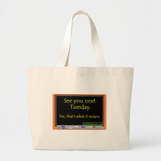 See You Next Tuesday Large Tote Bag