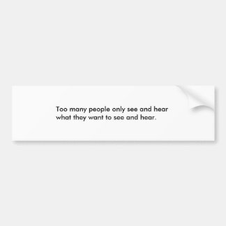 Seeing and hearing bumper sticker