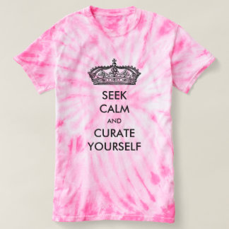 Seek Calm And Curate Yourself Tie-Dye Shirts
