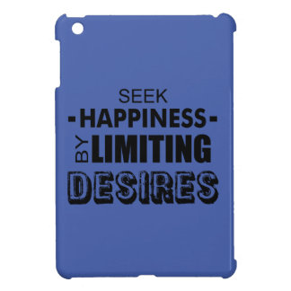 Seek Happiness By Limiting Desires iPad Mini Cases