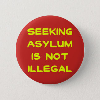 Seeking Asylum Is Not Illegal 2 Inch Round Button