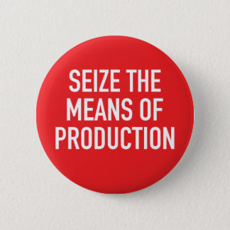 Seize the Means of Production Button