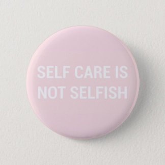 Self Care is not Selfish ~ Button