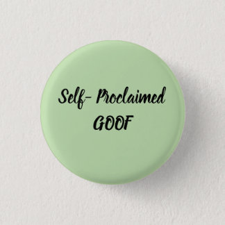 Self-Proclaimed Goof 1 Inch Round Button