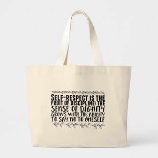 Self-respect is the fruit of discipline; the large tote bag