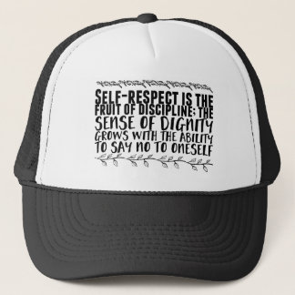 Self-respect is the fruit of discipline; the trucker hat