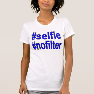selfie nofilter funny tshirt for her