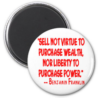 Sell Not Your Virtue To Purchase Wealth Nor Refrigerator Magnet
