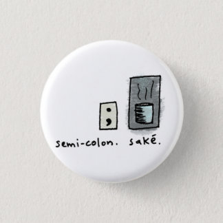 semi-colon + sake. 1 inch round button