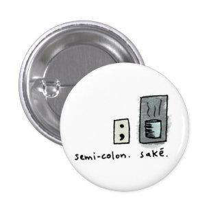 semi-colon + sake. 1 inch round button