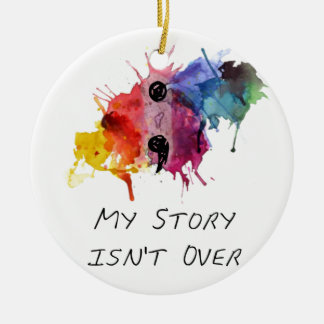 Semicolon- My Story isnt Over Ceramic Ornament