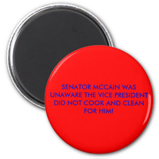 SENATOR MCCAIN WAS UNAWARE THE VICE PRESIDENT D... 2 INCH ROUND MAGNET