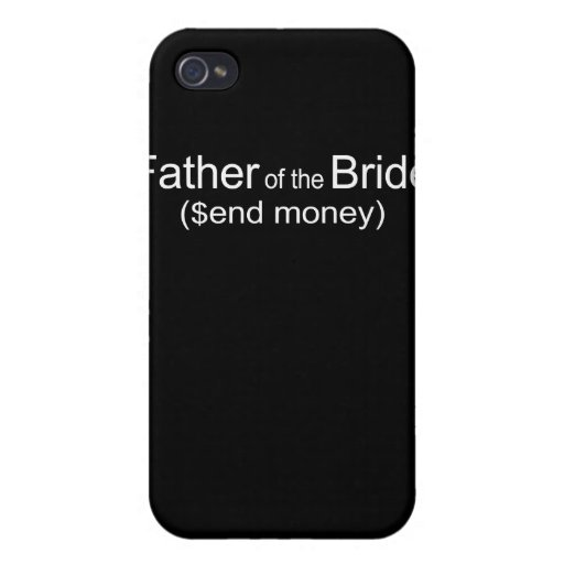 Send Money Father of Bride iphone case Cover For iPhone 4