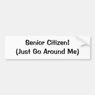 Senior Citizen! (Just Go Around Me) Bumper Sticker