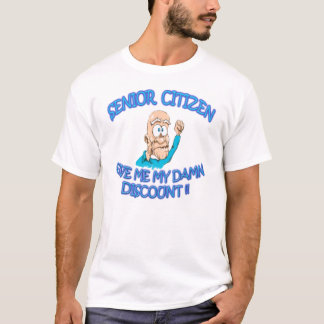 "Senior citizen old man sayin ""Give me my discount"" T-Shirt"