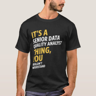 Senior Data Quality Analyst T-Shirt