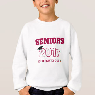 Seniors Class of 2017 - Too Legit to Quit Sweatshirt