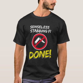 """Senseless stabbing fi done!"" T-Shirt"