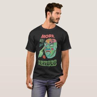 Senses dwells than these T-Shirt