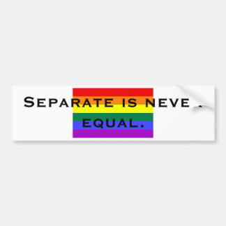 Separate is never equal. bumper sticker