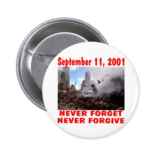 September 11, 2001 Never Forget never Forgive Buttons