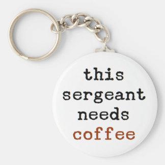 sergeant needs coffee keychain