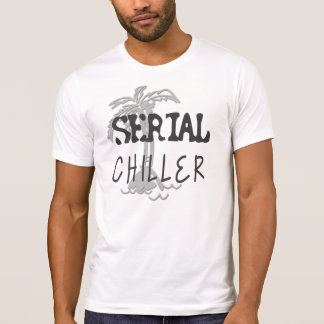 Serial Chiller Funny Quote T-Shirt