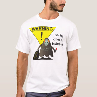 Serial Killer In Training! T-Shirt