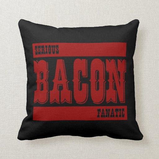 Serious Bacon Fanatic Throw Pillow