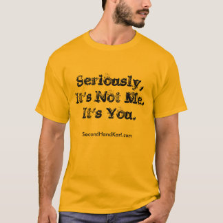 Seriously, It's Not Me. It's You. MEN SHIRT