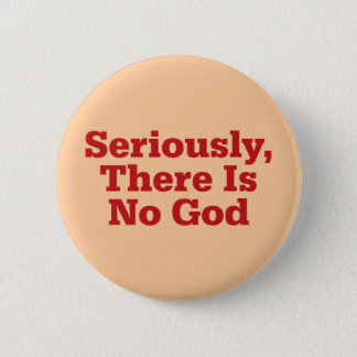 Seriously, There Is No God 2 Inch Round Button