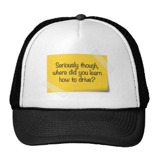 Seriously, Where Did You Learn How to Drive? Trucker Hat