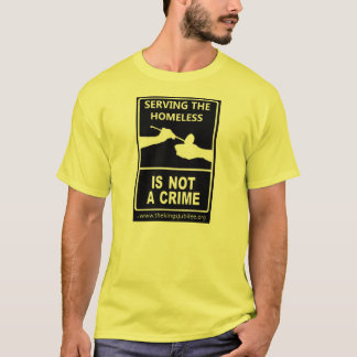 """Serving the Homeless Is Not A Crime"" T-Shirt"