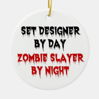 Set Designer by Day Zombie Slayer by Night Ceramic Ornament