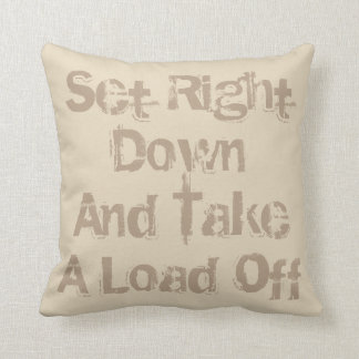 Set Right Down And Take A Load Off Throw Pillow