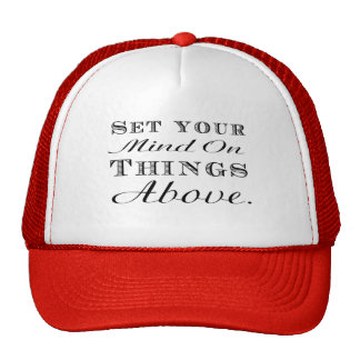 Set your mind on things above! trucker hat