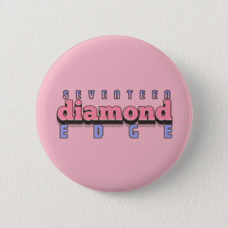 SEVENTEEN DIAMOND EDGE 2 INCH ROUND BUTTON