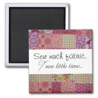 Sew much fabric, sew little time... square magnet