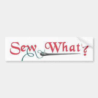 Sew What? Bumper Sticker