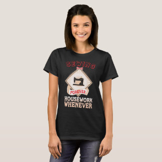 Sewing Forever Housework Whenever Crafting T-Shirt