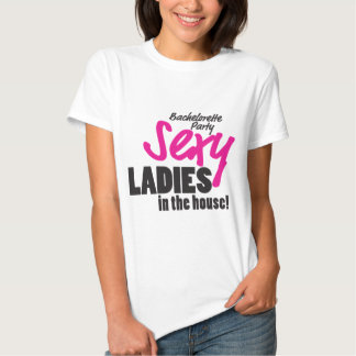 Sexy Ladies In The House Bachelorette Party T Shirts
