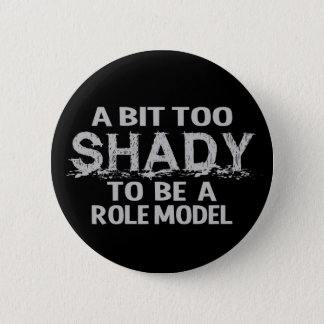 Shady Role Model button, customizable 2 Inch Round Button