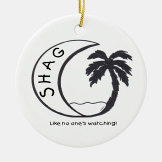 SHAG (Like no one's watching!) Ceramic Ornament