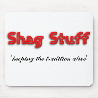 Shag Stuff 'keeping the tradition alive' Mouse Pad