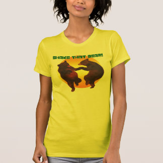 Shake that bear!! t shirt