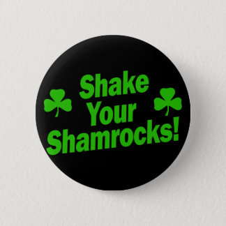 Shake Your Shamrocks! 2 Inch Round Button