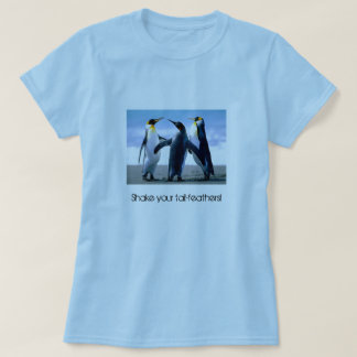 """Shake your tail-feathers!"" Penguin T-Shirt"