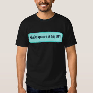 Shakespeare is My BF Shirts