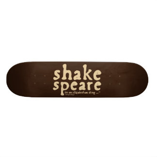 Shakespeare - it's an Elizabethan thing Skate Deck